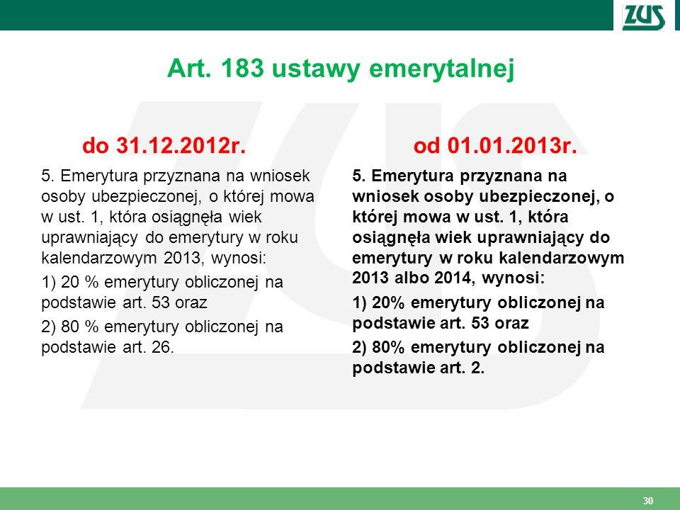 Art.183 ustawy emerytalnej do 31.12.2012r. 5.