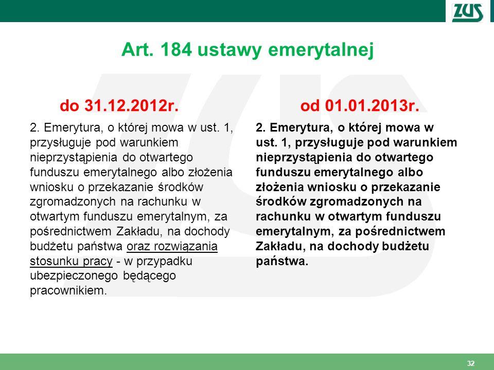 Art.184 ustawy emerytalnej do 31.12.2012r. 2. Emerytura, o której mowa w ust.