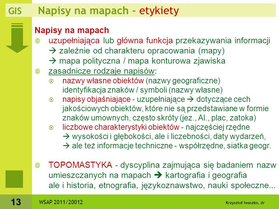 Krzysztof Iwaszko, dr 13 Napisy na mapach  uzupełniająca lub główna funkcja przekazywania informacji  zależnie od charakteru opracowania (mapy)  ma