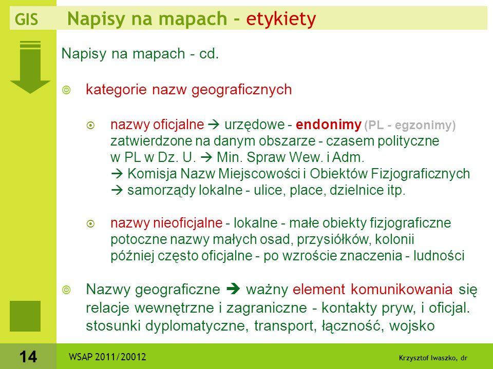 Krzysztof Iwaszko, dr 14 Napisy na mapach - cd.  kategorie nazw geograficznych  nazwy oficjalne  urzędowe - endonimy (PL - egzonimy) zatwierdzone n