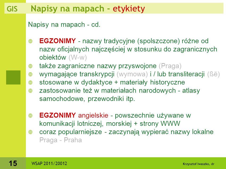 Krzysztof Iwaszko, dr 15 Napisy na mapach - cd.  EGZONIMY - nazwy tradycyjne (spolszczone) różne od nazw oficjalnych najczęściej w stosunku do zagran