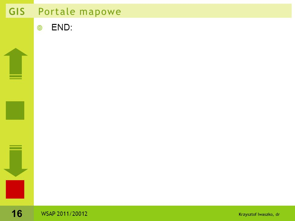 Krzysztof Iwaszko, dr 16 GIS Portale mapowe  END: WSAP 2011/20012