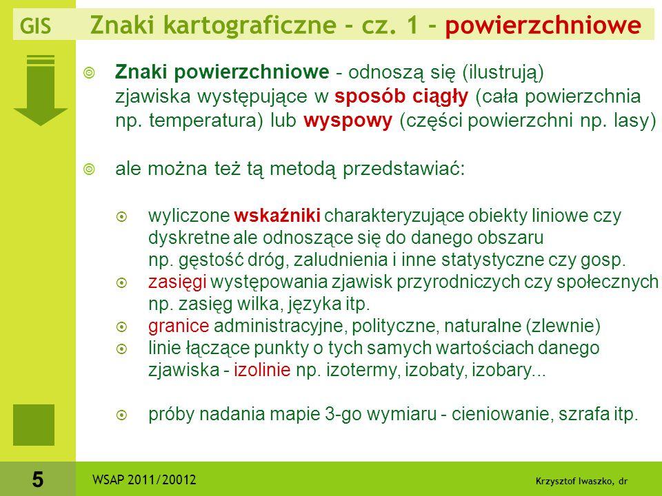 Krzysztof Iwaszko, dr 5  Znaki powierzchniowe - odnoszą się (ilustrują) zjawiska występujące w sposób ciągły (cała powierzchnia np. temperatura) lub
