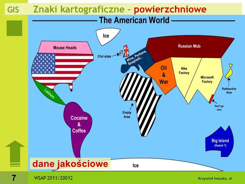 Krzysztof Iwaszko, dr 7 WSAP 2011/20012 GIS Znaki kartograficzne - powierzchniowe dane jakościowe