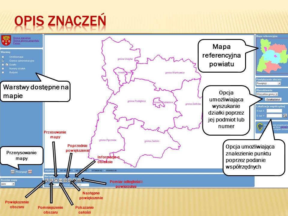 Przerysowanie mapy Warstwy dostępne na mapie Mapa referencyjna powiatu Opcja umożliwiająca wyszukanie działki poprzez jej podmiot lub numer Opcja umoż