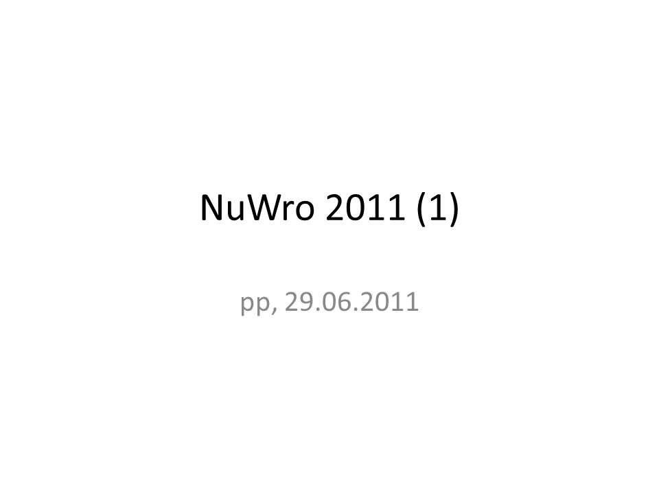 NuWro 2011 (1) pp, 29.06.2011