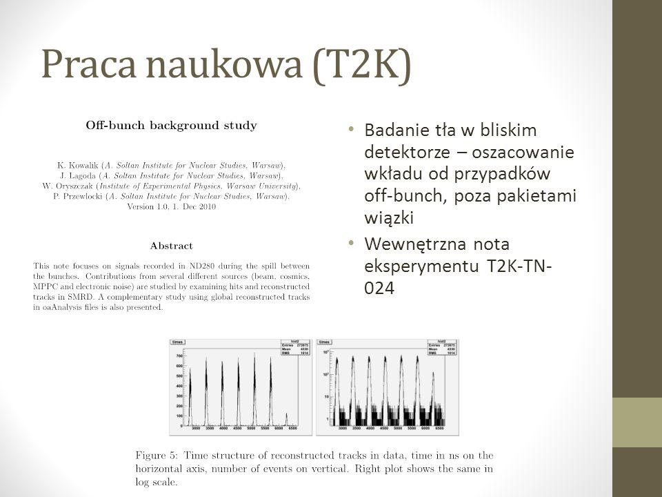 Praca naukowa (T2K) Badanie tła w bliskim detektorze – oszacowanie wkładu od przypadków off-bunch, poza pakietami wiązki Wewnętrzna nota eksperymentu