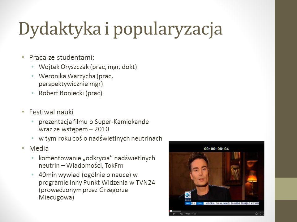 Dydaktyka i popularyzacja Praca ze studentami: Wojtek Oryszczak (prac, mgr, dokt) Weronika Warzycha (prac, perspektywicznie mgr) Robert Boniecki (prac