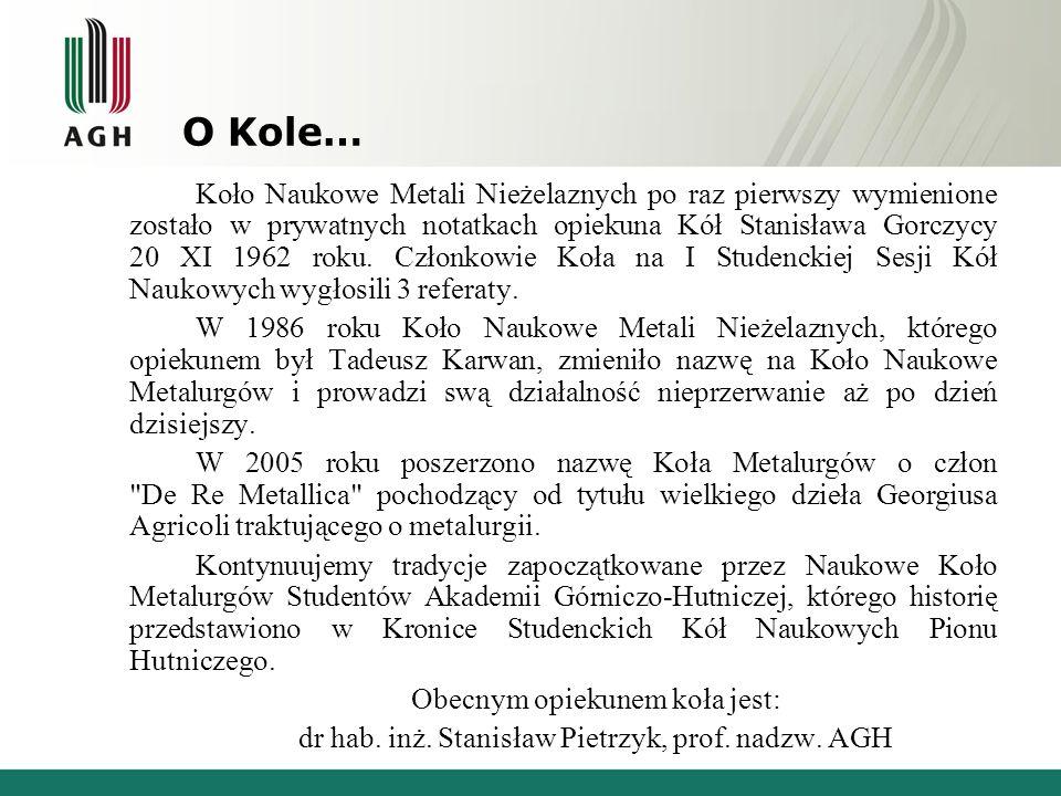 O Kole… Koło Naukowe Metali Nieżelaznych po raz pierwszy wymienione zostało w prywatnych notatkach opiekuna Kół Stanisława Gorczycy 20 XI 1962 roku. C