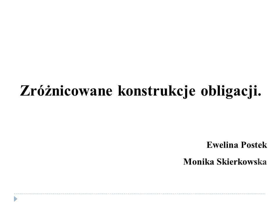 Zróżnicowane konstrukcje obligacji. Ewelina Postek Monika Skierkowska
