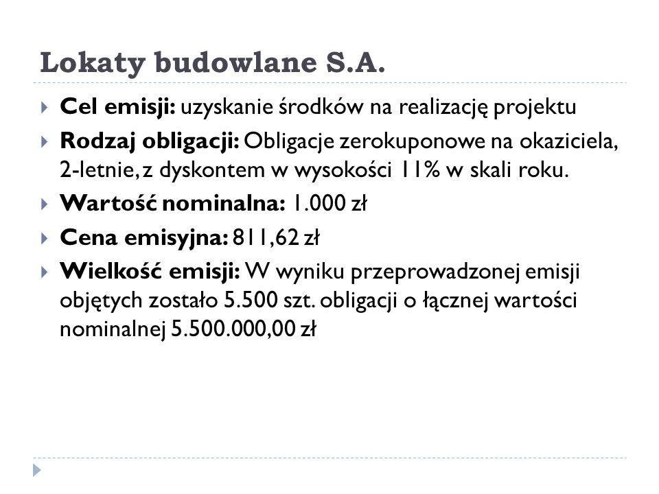 Lokaty budowlane S.A.  Cel emisji: uzyskanie środków na realizację projektu  Rodzaj obligacji: Obligacje zerokuponowe na okaziciela, 2-letnie, z dys