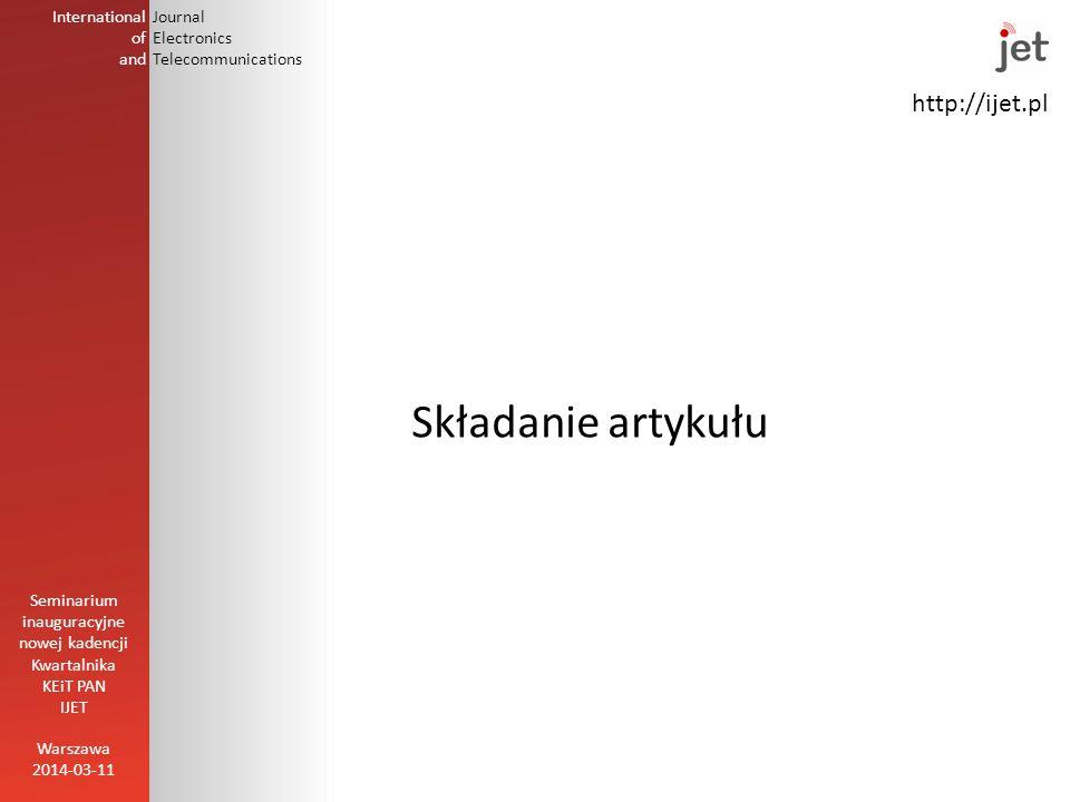 http://ijet.pl Składanie artykułu Warszawa 2014-03-11 Seminarium inauguracyjne nowej kadencji Kwartalnika KEiT PAN IJET