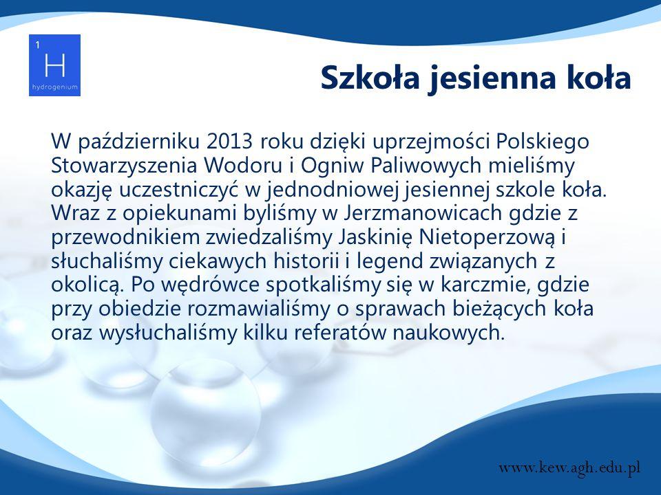Szkoła jesienna koła W październiku 2013 roku dzięki uprzejmości Polskiego Stowarzyszenia Wodoru i Ogniw Paliwowych mieliśmy okazję uczestniczyć w jed