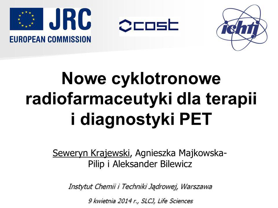 Nowe cyklotronowe radiofarmaceutyki dla terapii i diagnostyki PET Seweryn Krajewski, Agnieszka Majkowska- Pilip i Aleksander Bilewicz Instytut Chemii