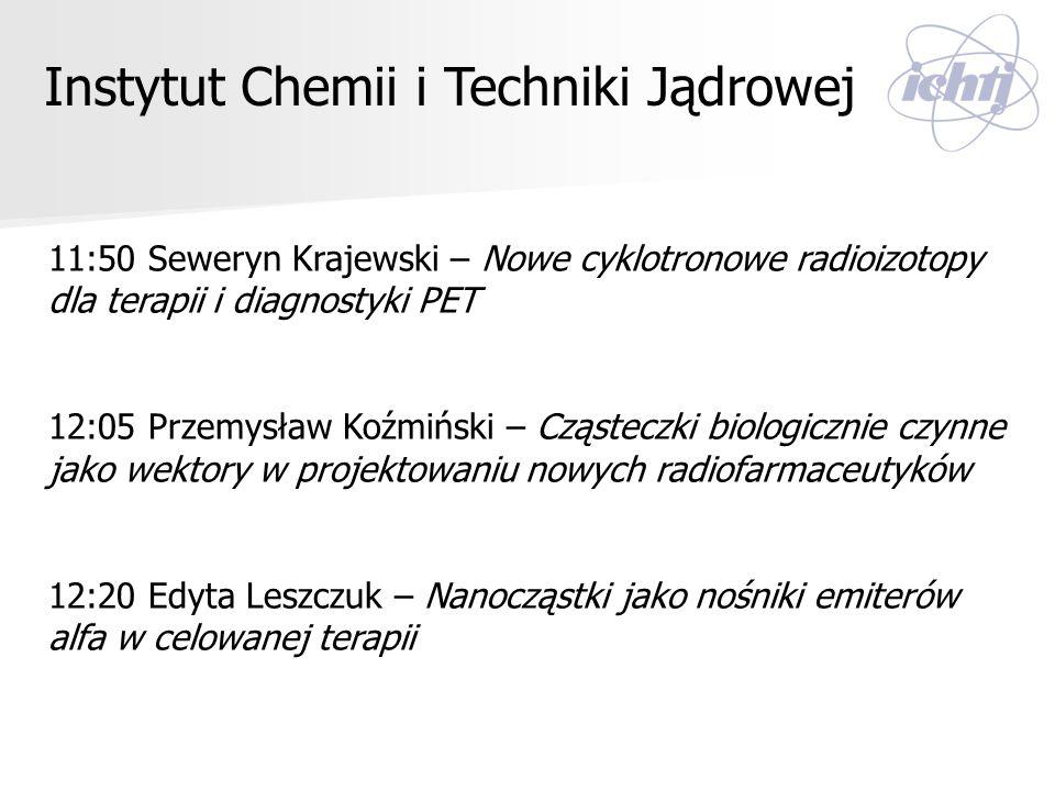 11:50 Seweryn Krajewski – Nowe cyklotronowe radioizotopy dla terapii i diagnostyki PET 12:05 Przemysław Koźmiński – Cząsteczki biologicznie czynne jak