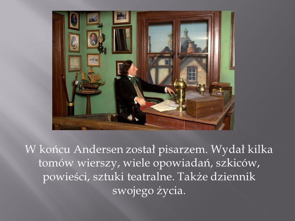 W końcu Andersen został pisarzem. Wydał kilka tomów wierszy, wiele opowiadań, szkiców, powieści, sztuki teatralne. Także dziennik swojego życia.