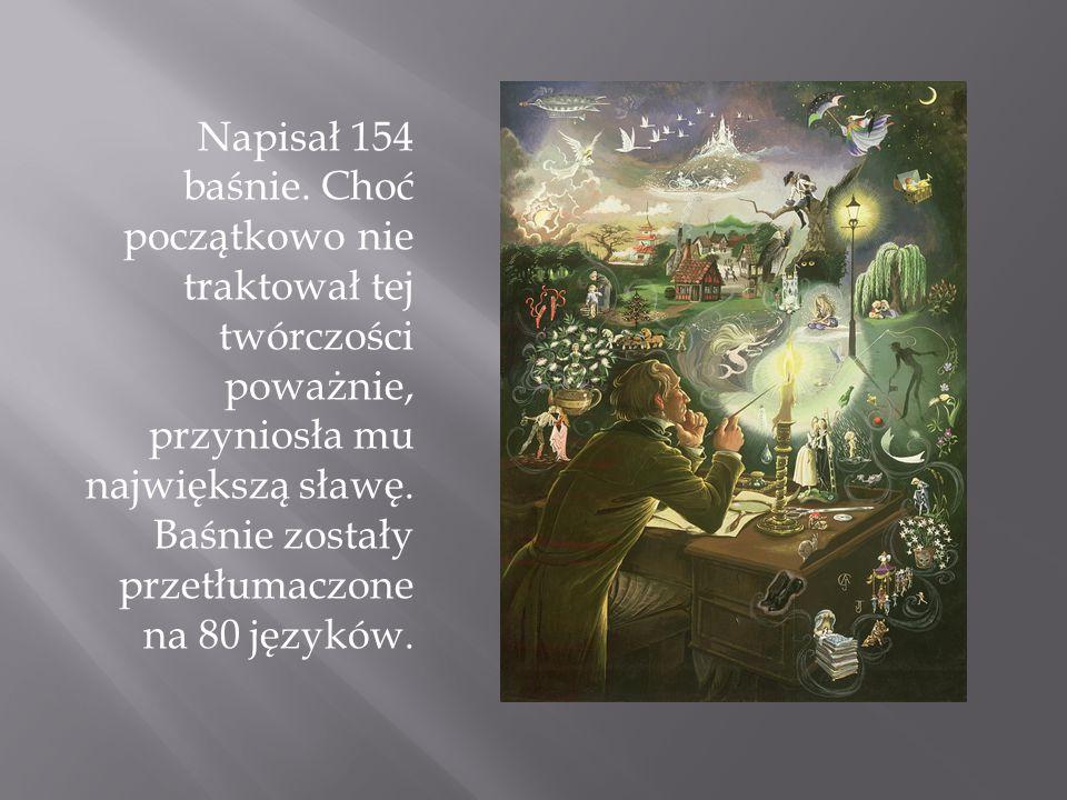 Napisał 154 baśnie. Choć początkowo nie traktował tej twórczości poważnie, przyniosła mu największą sławę. Baśnie zostały przetłumaczone na 80 języków