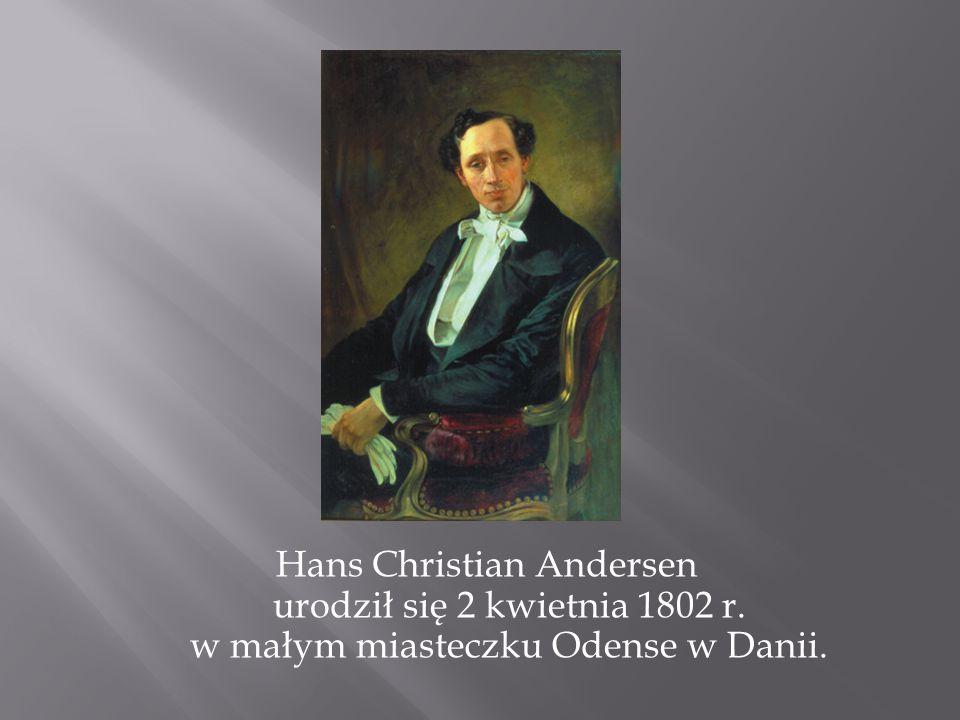 Hans Christian Andersen urodził się 2 kwietnia 1802 r. w małym miasteczku Odense w Danii.