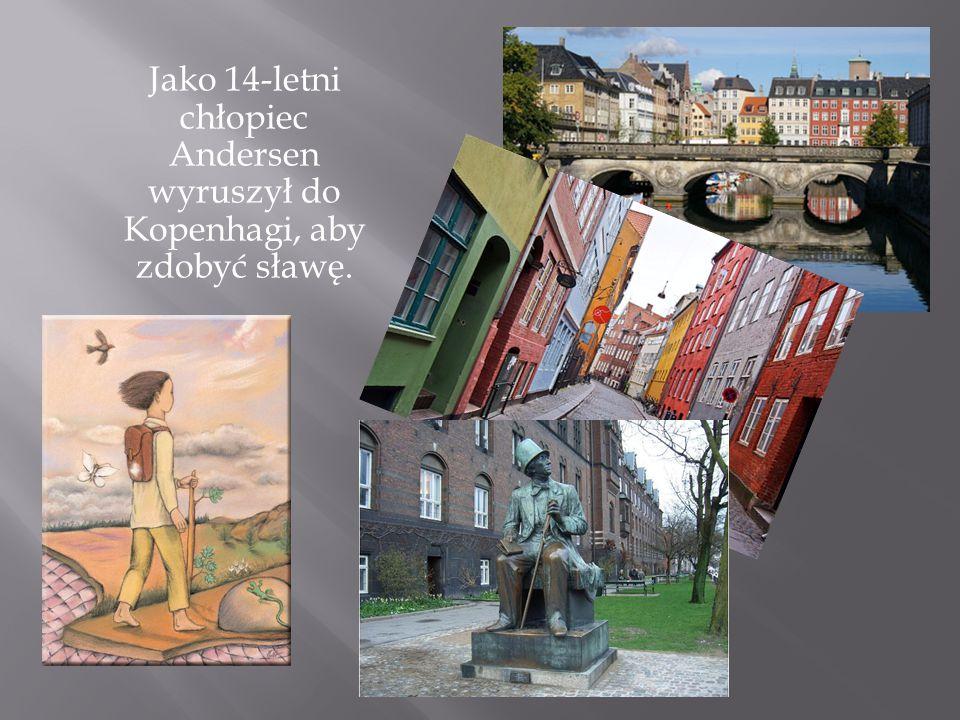 Jako 14-letni chłopiec Andersen wyruszył do Kopenhagi, aby zdobyć sławę.