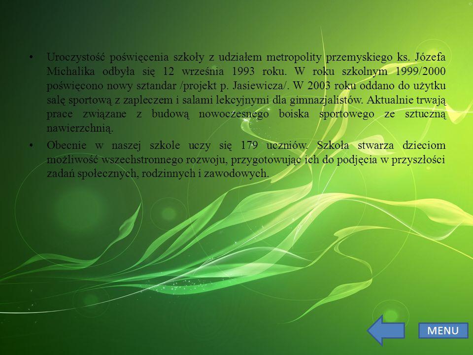 Uroczystość poświęcenia szkoły z udziałem metropolity przemyskiego ks. Józefa Michalika odbyła się 12 września 1993 roku. W roku szkolnym 1999/2000 po