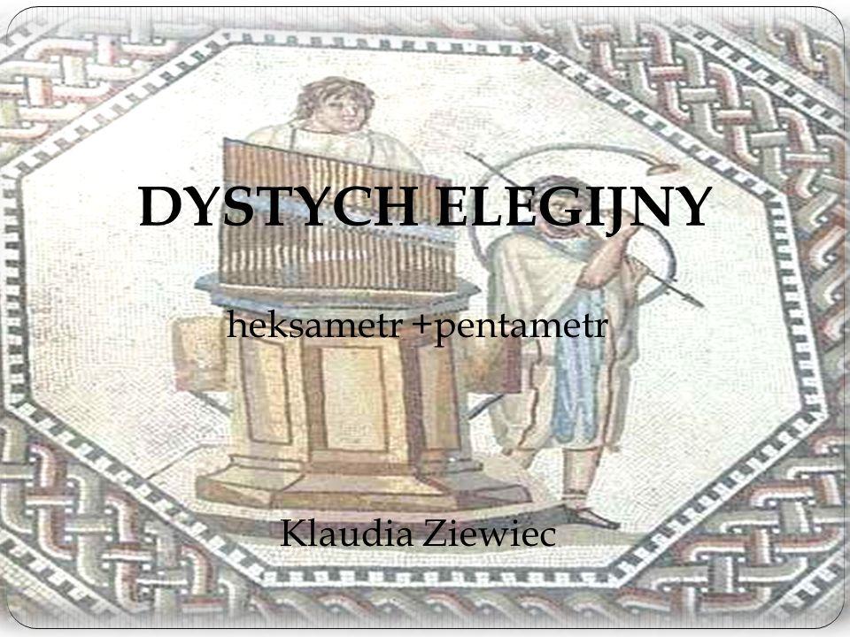 heksametr +pentametr Klaudia Ziewiec DYSTYCH ELEGIJNY