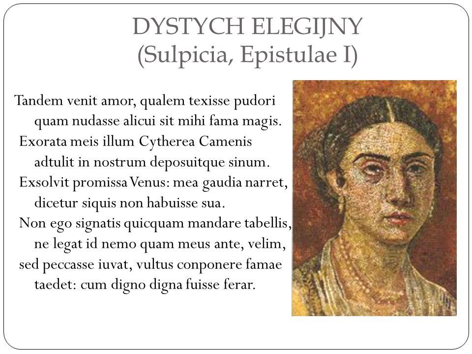DYSTYCH ELEGIJNY (Sulpicia, Epistulae I) Tandem venit amor, qualem texisse pudori quam nudasse alicui sit mihi fama magis. Exorata meis illum Cytherea
