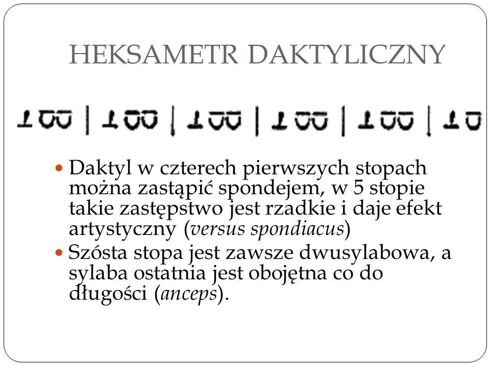 PENTAMETR DAKTYLICZNY Pentametr także jest wierszem daktylicznym, niezupełnym (katalektycznym: w trzeciej i szóstej stopie brak tezy, jest tylko arsa)