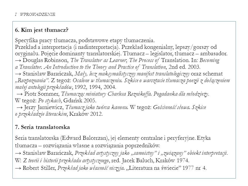 I WPROWADZENIE 6. Kim jest tłumacz? Specyfika pracy tłumacza, podstawowe etapy tłumaczenia. Przekład a interpretacja (i nadinterpretacja). Przekład ko