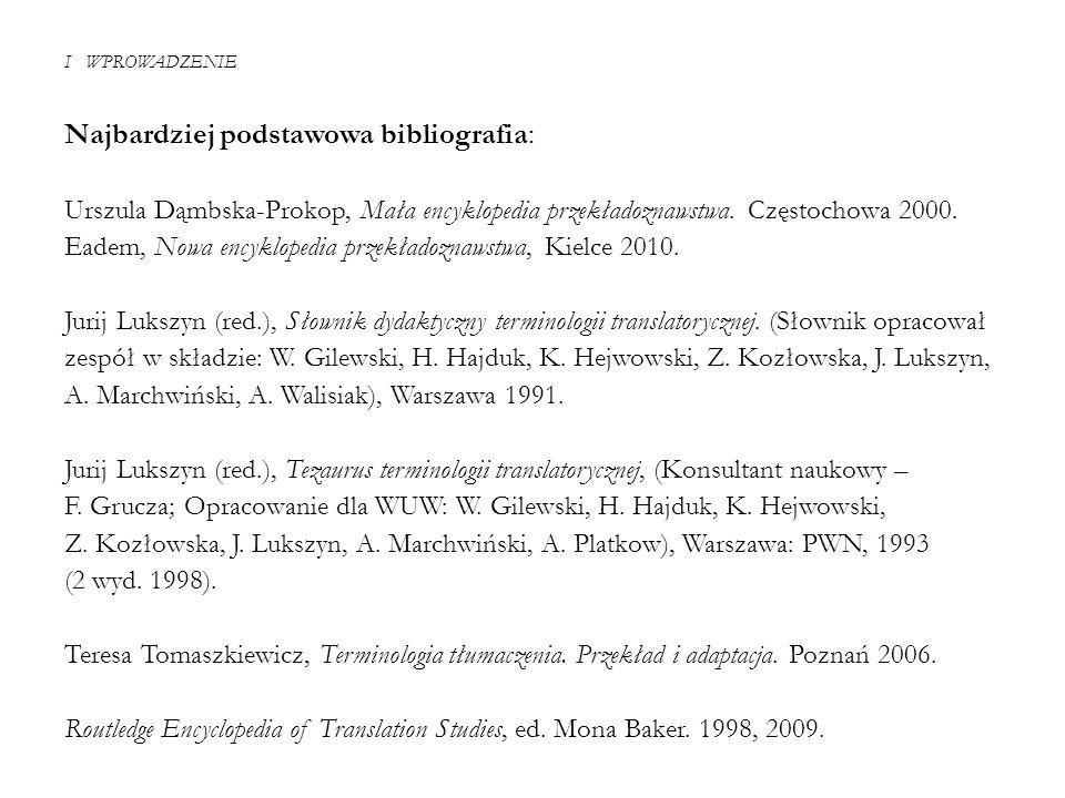 I WPROWADZENIE Najbardziej podstawowa bibliografia: Urszula Dąmbska-Prokop, Mała encyklopedia przekładoznawstwa. Częstochowa 2000. Eadem, Nowa encyklo