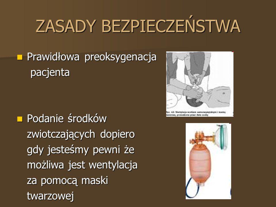 ZASADY BEZPIECZEŃSTWA Prawidłowa preoksygenacja Prawidłowa preoksygenacja pacjenta pacjenta Podanie środków Podanie środków zwiotczających dopiero zwi