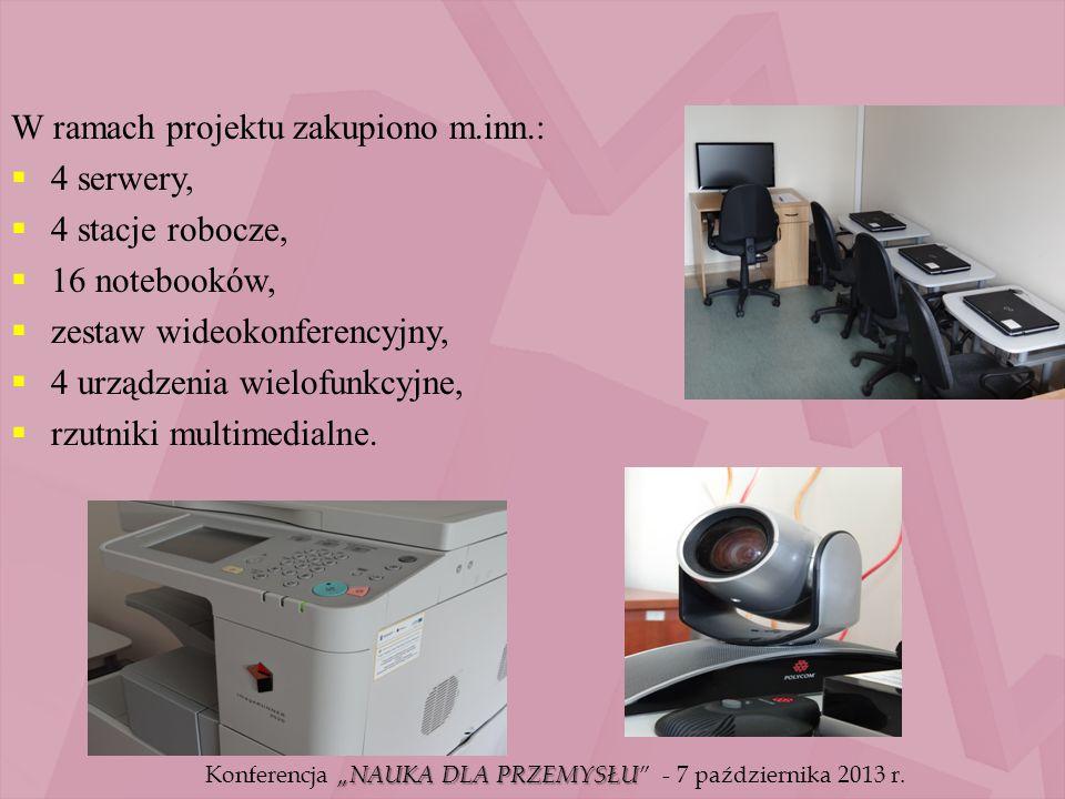 W ramach projektu zakupiono m.inn.:  4 serwery,  4 stacje robocze,  16 notebooków,  zestaw wideokonferencyjny,  4 urządzenia wielofunkcyjne,  rzutniki multimedialne.