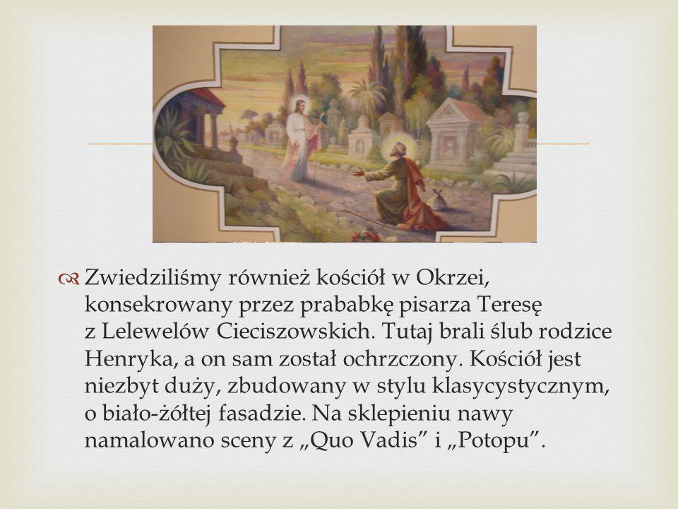   Zwiedziliśmy również kościół w Okrzei, konsekrowany przez prababkę pisarza Teresę z Lelewelów Cieciszowskich. Tutaj brali ślub rodzice Henryka, a