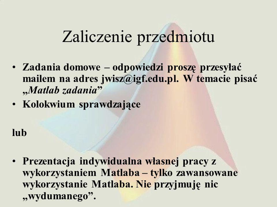 Zaliczenie przedmiotu Zadania domowe – odpowiedzi proszę przesyłać mailem na adres jwisz@igf.edu.pl.