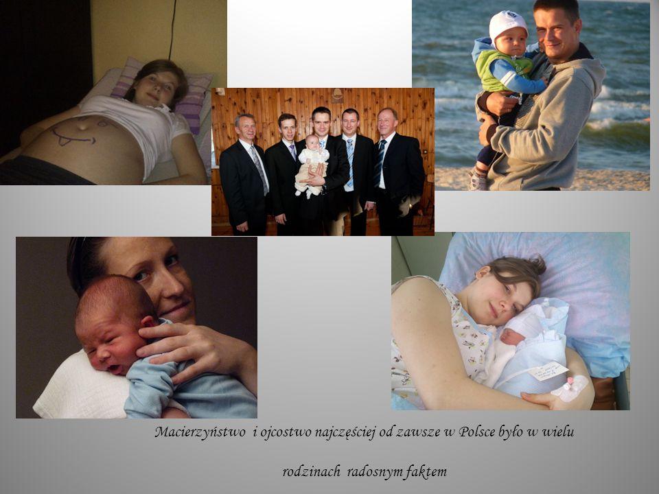 Macierzyństwo i ojcostwo najczęściej od zawsze w Polsce było w wielu rodzinach radosnym faktem