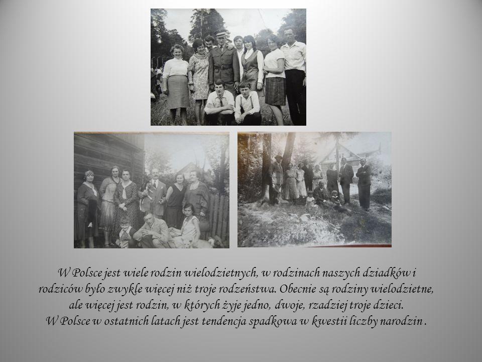 W Polsce jest wiele rodzin wielodzietnych, w rodzinach naszych dziadków i rodziców było zwykle więcej niż troje rodzeństwa. Obecnie są rodziny wielodz