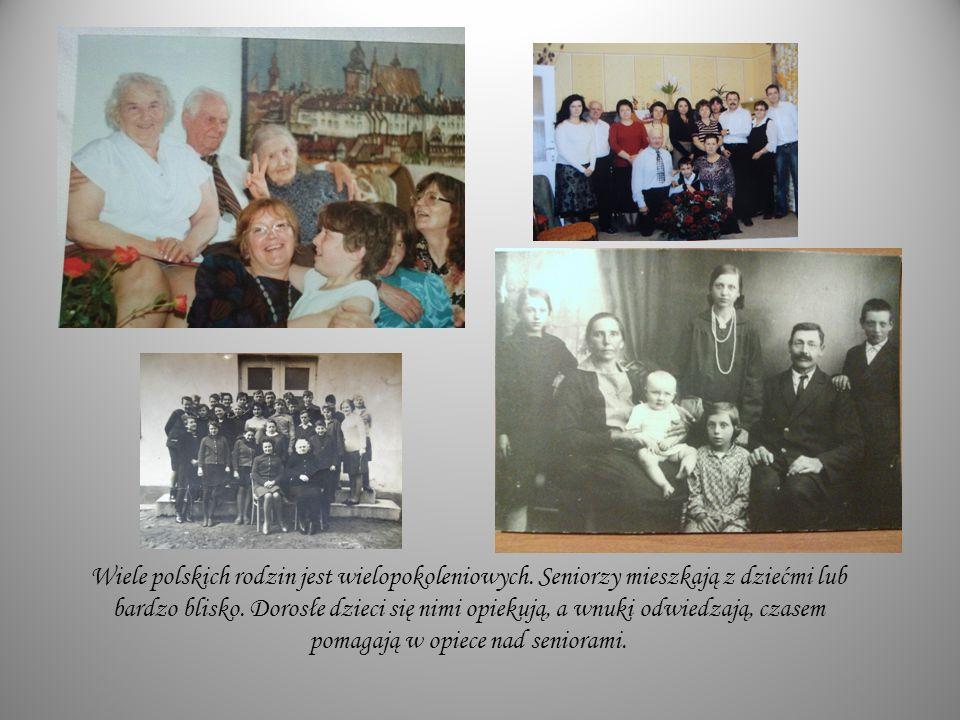 Wiele polskich rodzin jest wielopokoleniowych. Seniorzy mieszkają z dziećmi lub bardzo blisko. Dorosłe dzieci się nimi opiekują, a wnuki odwiedzają, c