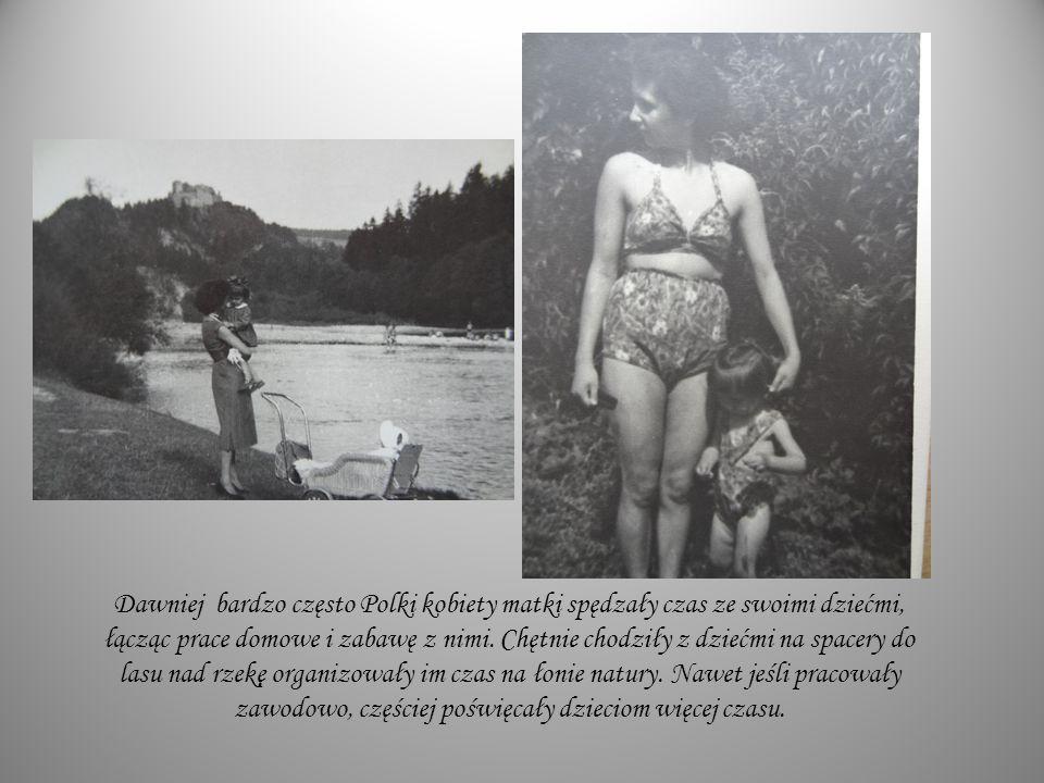 Dawniej bardzo często Polki kobiety matki spędzały czas ze swoimi dziećmi, łącząc prace domowe i zabawę z nimi. Chętnie chodziły z dziećmi na spacery