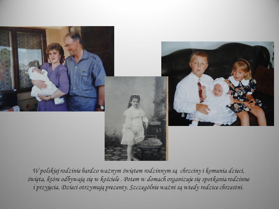 W polskiej rodzinie bardzo ważnym świętem rodzinnym są chrzciny i komunia dzieci, święta, które odbywają się w kościele. Potem w domach organizuje się