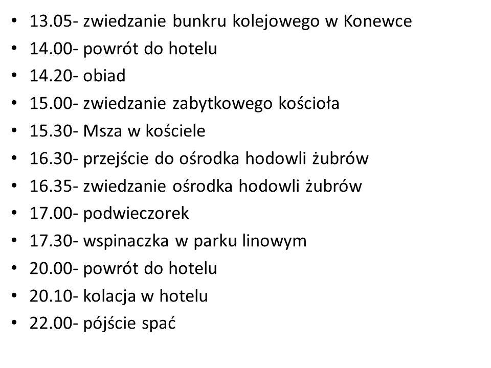 13.05- zwiedzanie bunkru kolejowego w Konewce 14.00- powrót do hotelu 14.20- obiad 15.00- zwiedzanie zabytkowego kościoła 15.30- Msza w kościele 16.30