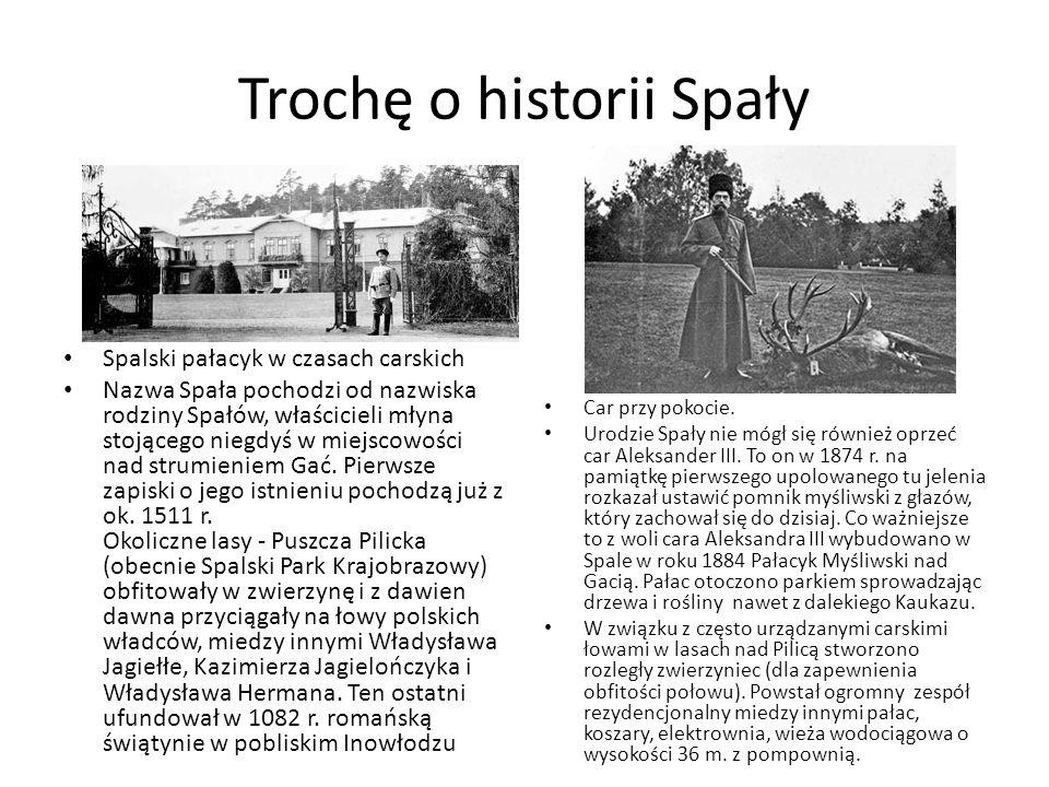 Trochę o historii Spały Spalski pałacyk w czasach carskich Nazwa Spała pochodzi od nazwiska rodziny Spałów, właścicieli młyna stojącego niegdyś w miej