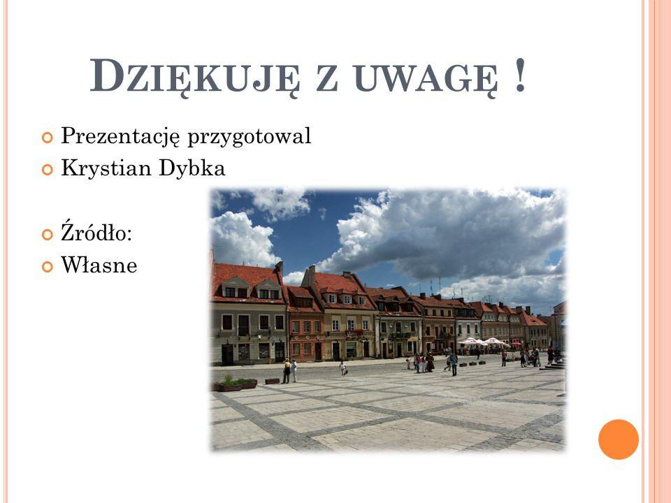 D ZIĘKUJĘ Z UWAGĘ ! Prezentację przygotowal Krystian Dybka Źródło: Własne