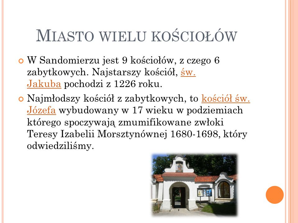 M IASTO WIELU KOŚCIOŁÓW W Sandomierzu jest 9 kościołów, z czego 6 zabytkowych. Najstarszy kościół, św. Jakuba pochodzi z 1226 roku.św. Jakuba Najmłods