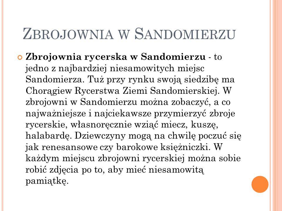 Z BROJOWNIA W S ANDOMIERZU Zbrojownia rycerska w Sandomierzu - to jedno z najbardziej niesamowitych miejsc Sandomierza. Tuż przy rynku swoją siedzibę