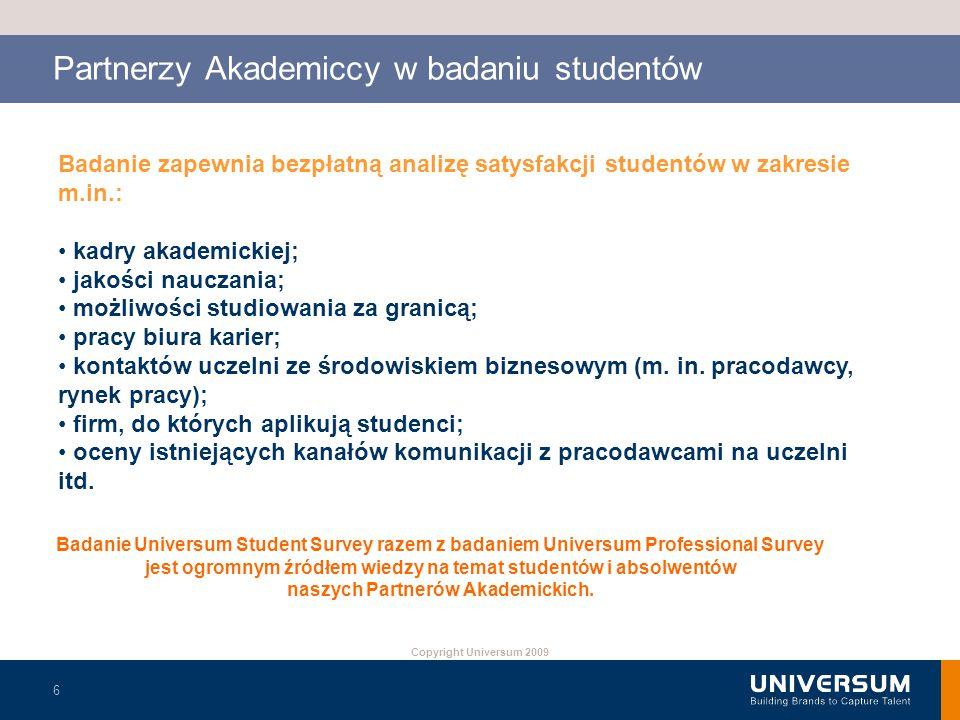Copyright Universum 2009 Partnerzy Akademiccy w badaniu studentów 6 Badanie zapewnia bezpłatną analizę satysfakcji studentów w zakresie m.in.: kadry a