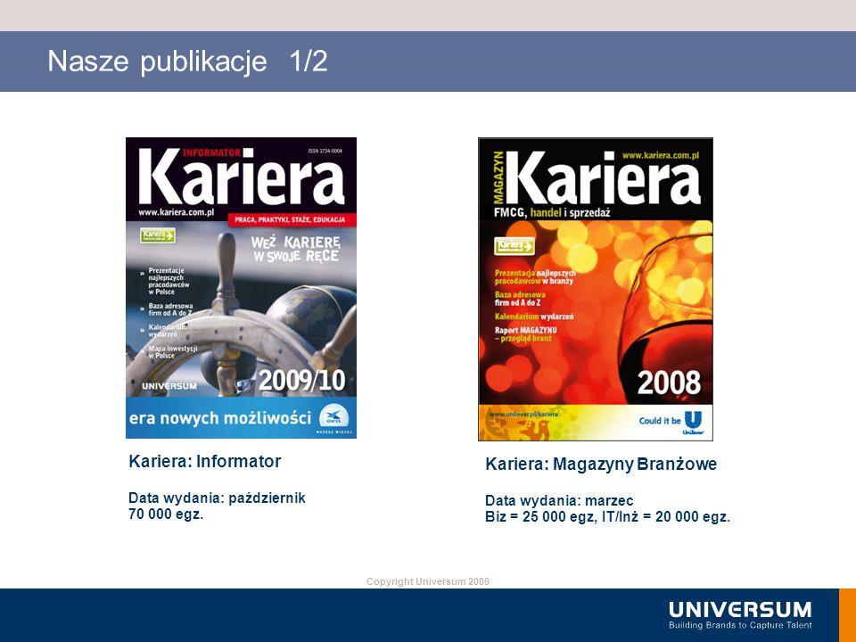 Copyright Universum 2009 Nasze publikacje 1/2 Kariera: Informator Data wydania: październik 70 000 egz. Kariera: Magazyny Branżowe Data wydania: marze