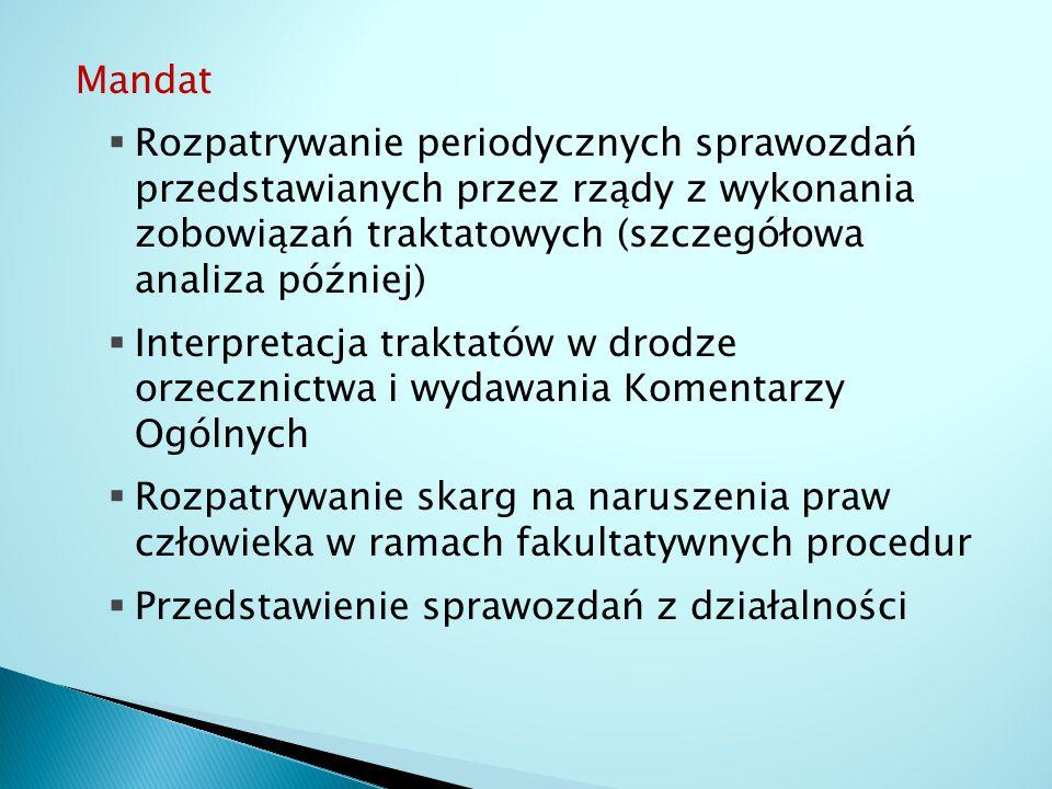 Mandat  Rozpatrywanie periodycznych sprawozdań przedstawianych przez rządy z wykonania zobowiązań traktatowych (szczegółowa analiza później)  Interp