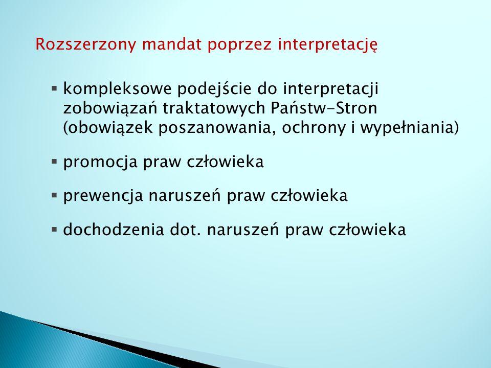 Rozszerzony mandat poprzez interpretację  kompleksowe podejście do interpretacji zobowiązań traktatowych Państw-Stron (obowiązek poszanowania, ochron