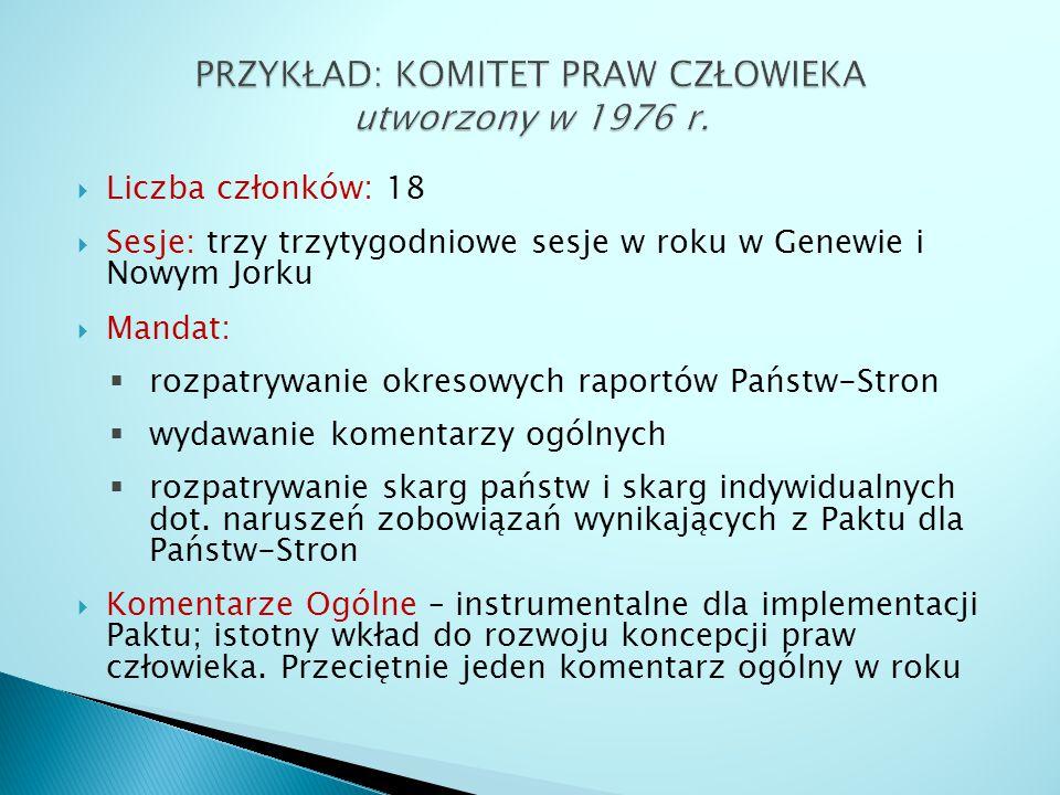  Liczba członków: 18  Sesje: trzy trzytygodniowe sesje w roku w Genewie i Nowym Jorku  Mandat:  rozpatrywanie okresowych raportów Państw-Stron  w