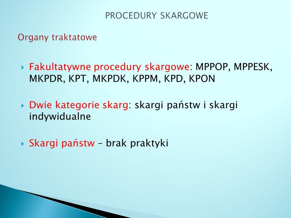  Fakultatywne procedury skargowe: MPPOP, MPPESK, MKPDR, KPT, MKPDK, KPPM, KPD, KPON  Dwie kategorie skarg: skargi państw i skargi indywidualne  Ska