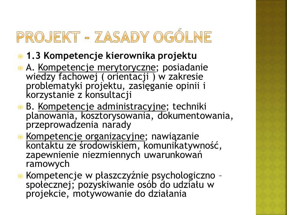  1.3 Kompetencje kierownika projektu  A. Kompetencje merytoryczne; posiadanie wiedzy fachowej ( orientacji ) w zakresie problematyki projektu, zasię